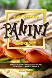 The Ultimate Panini Cookbook: Perfect Mouthwatering Panini Recipes from Every Corner of America...