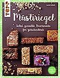 Müsliriegel (kreativ & köstlich): Selbst gemachte Powersnacks für zwischendurch