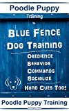 Poodle Puppy Training By Blue Fence Dog Training, Obedience – Behavior, Commands – Socialize, Hand Cues Too!  Poodle Puppy Training (English Edition)